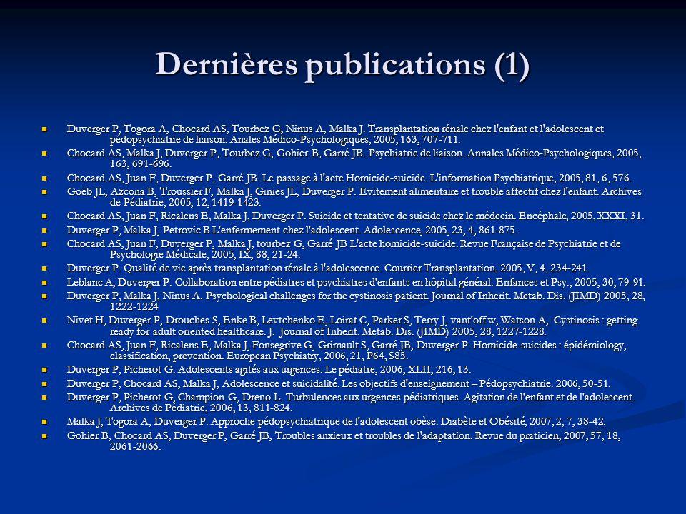 Dernières publications (1)  Duverger P, Togora A, Chocard AS, Tourbez G, Ninus A, Malka J. Transplantation rénale chez l'enfant et l'adolescent et pé