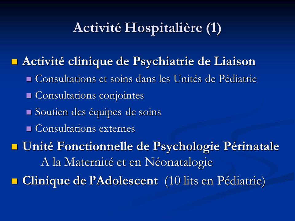 Activité Hospitalière (2) Une participation régulière :  Aux Urgences Pédiatriques  A la Permanence d'Accueil Pédiatrique de l'Enfant en Danger (structure départementale)  Au Centre Régional pour l'Autisme CRERA (crée en 2007) où la Pédopsychiatrie est en lien avec la Neuropédiatrie, le CAMSP, la Génétique…  Et des activités spécifiques… Ex.