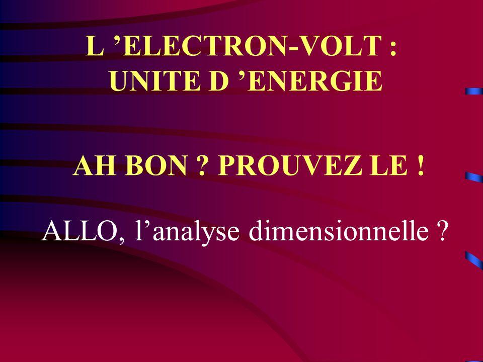 Le Joule est une unité mal appropriée pour le calcul de ces énergies : Les physiciens préfèrent utiliser l'électron-volt, noté eV, et le méga-émectron