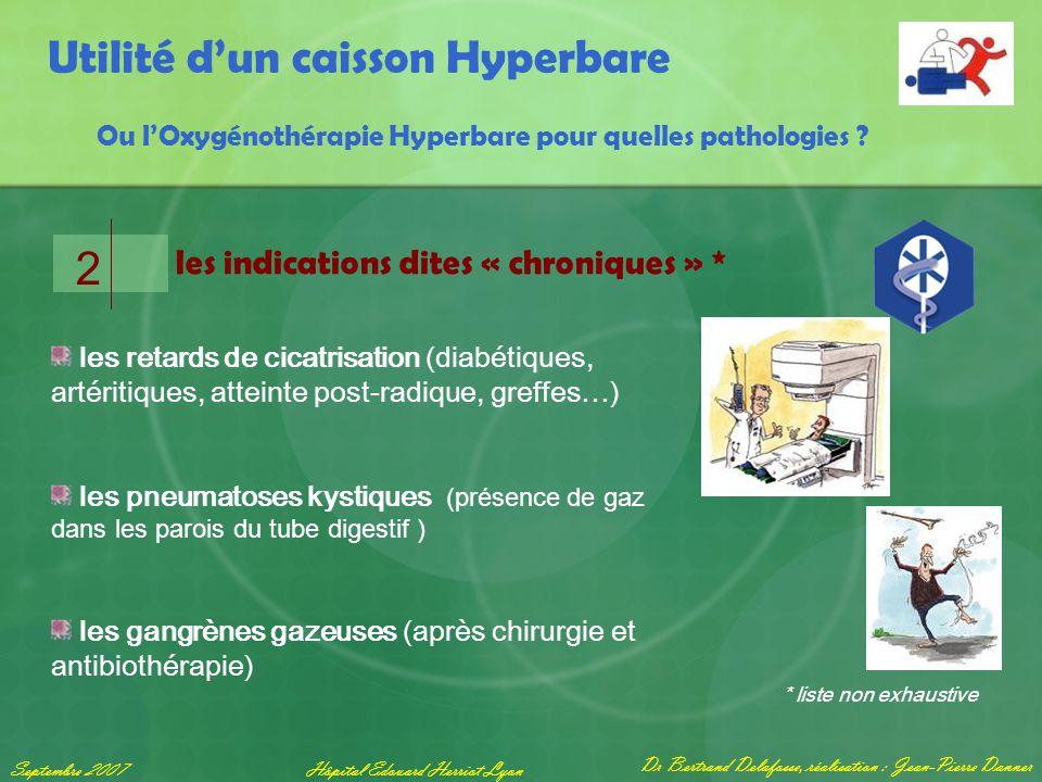 Dr Bertrand Delafosse, réalisation : Jean-Pierre Danner Septembre 2007Hôpital Edouard Herriot Lyon Utilité d'un caisson Hyperbare Ou l'Oxygénothérapie