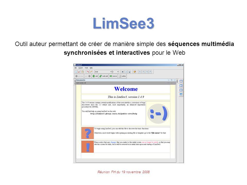 Réunion FH du 19 novembre 2008 LimSee3 Outil auteur permettant de créer de manière simple des séquences multimédia synchronisées et interactives pour le Web