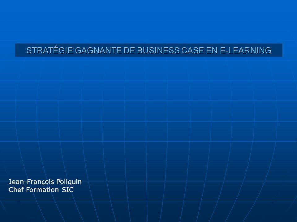 STRATÉGIE GAGNANTE DE BUSINESS CASE EN E-LEARNING Jean-François Poliquin Chef Formation SIC