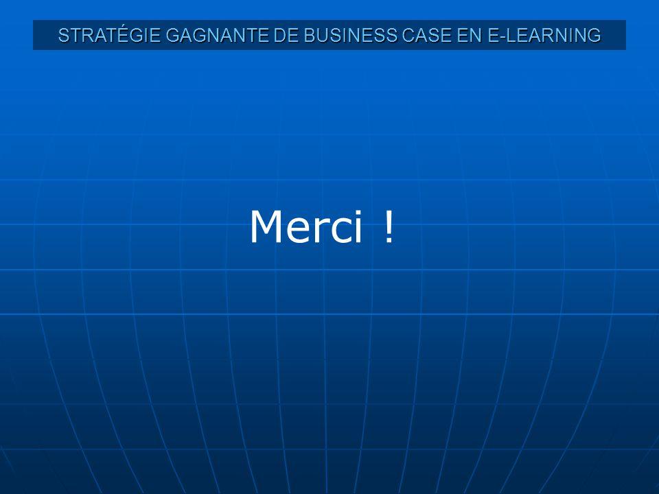 STRATÉGIE GAGNANTE DE BUSINESS CASE EN E-LEARNING Merci !