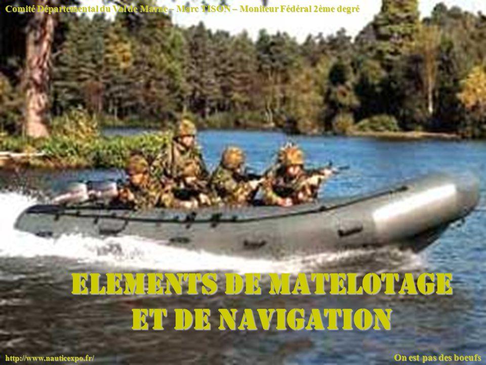 Comité Départemental du Val de Marne – Marc TISON – Moniteur Fédéral 2ème degré On est pas des boeufs http://www.nauticexpo.fr/ ELEMENTS DE MATELOTAGE