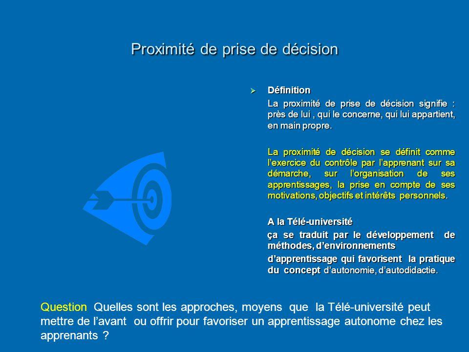 Proximité de prise de décision  Définition La proximité de prise de décision signifie : près de lui, qui le concerne, qui lui appartient, en main pro