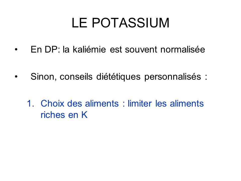 LE POTASSIUM •En DP: la kaliémie est souvent normalisée •Sinon, conseils diététiques personnalisés : 1.Choix des aliments : limiter les aliments riche