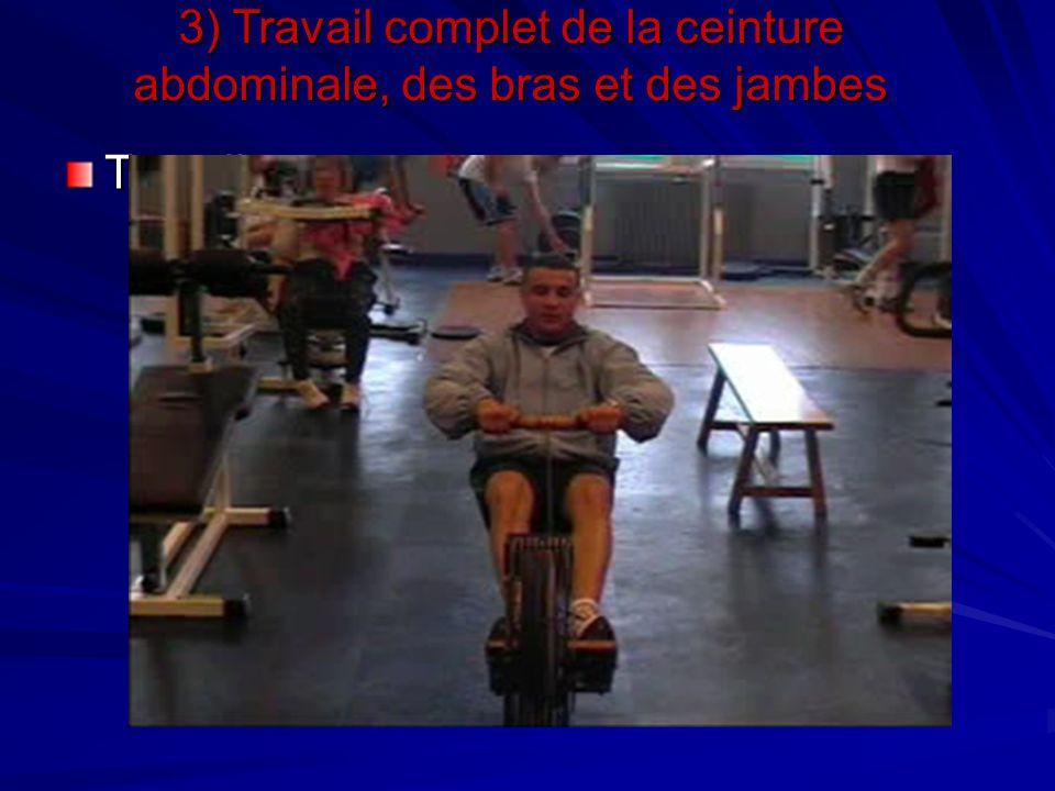 3) Travail complet de la ceinture abdominale, des bras et des jambes Travail au rameur