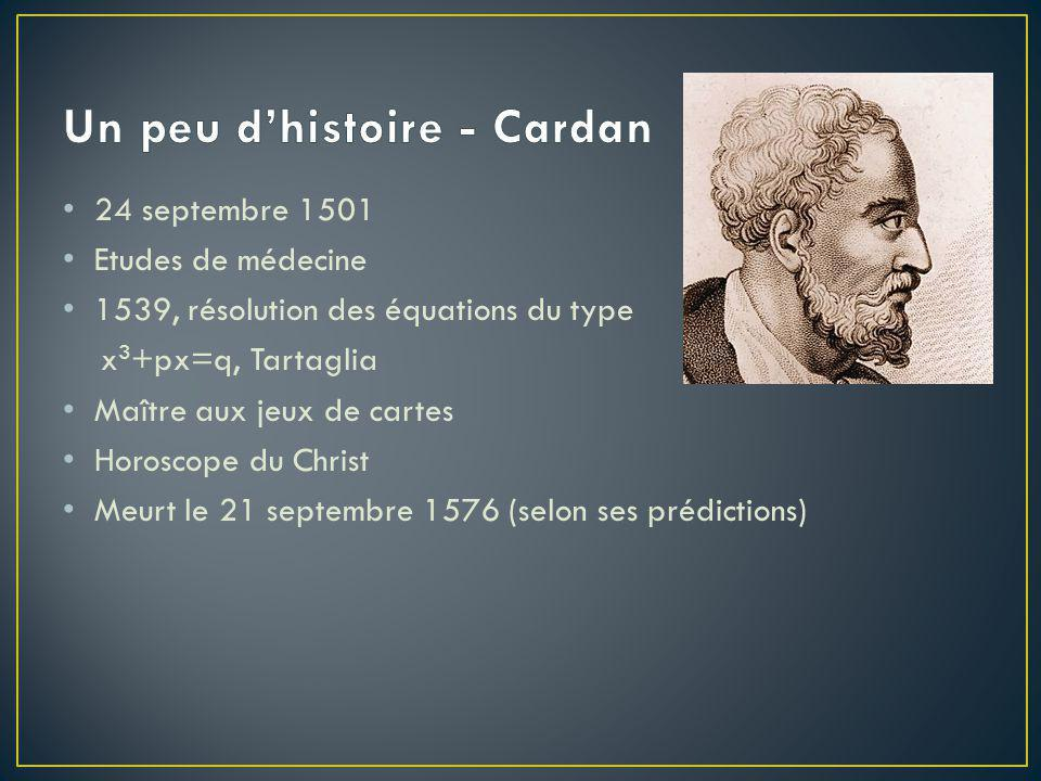 • 24 septembre 1501 • Etudes de médecine • 1539, résolution des équations du type x 3 +px=q, Tartaglia • Maître aux jeux de cartes • Horoscope du Chri