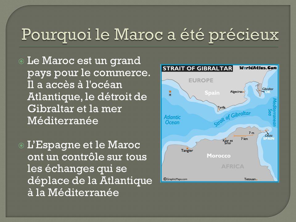  Le Maroc est un grand pays pour le commerce. Il a accès à l'océan Atlantique, le détroit de Gibraltar et la mer Méditerranée  L'Espagne et le Maroc
