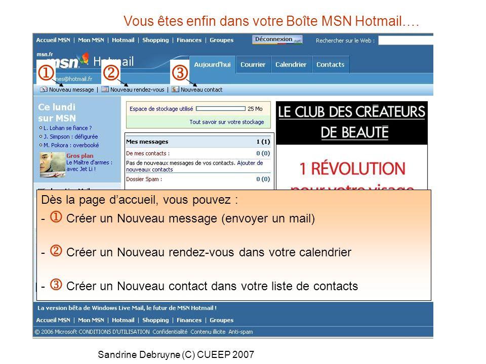 Sandrine Debruyne (C) CUEEP 2007 Vous êtes enfin dans votre Boîte MSN Hotmail…. Récapitulatif de votre boîte, des nouveaux messages… Dès la page d'acc