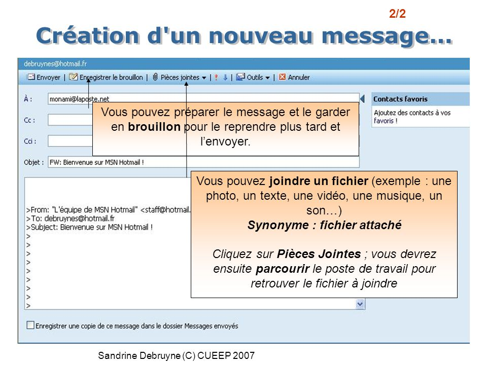 Sandrine Debruyne (C) CUEEP 2007 Vous pouvez préparer le message et le garder en brouillon pour le reprendre plus tard et l'envoyer. Vous pouvez joind
