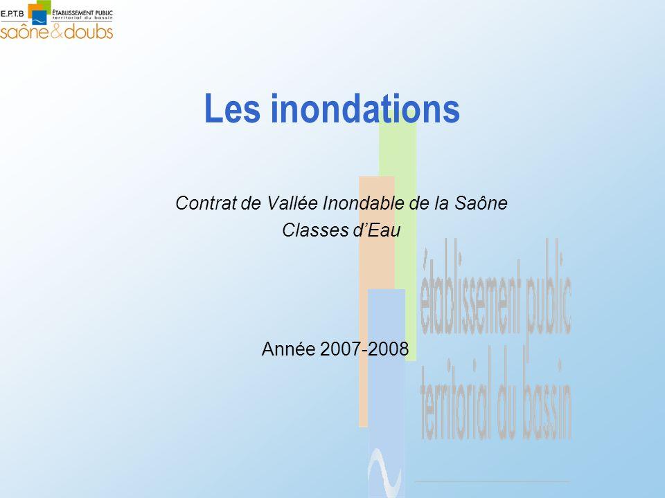 Les inondations Contrat de Vallée Inondable de la Saône Classes d'Eau Année 2007-2008