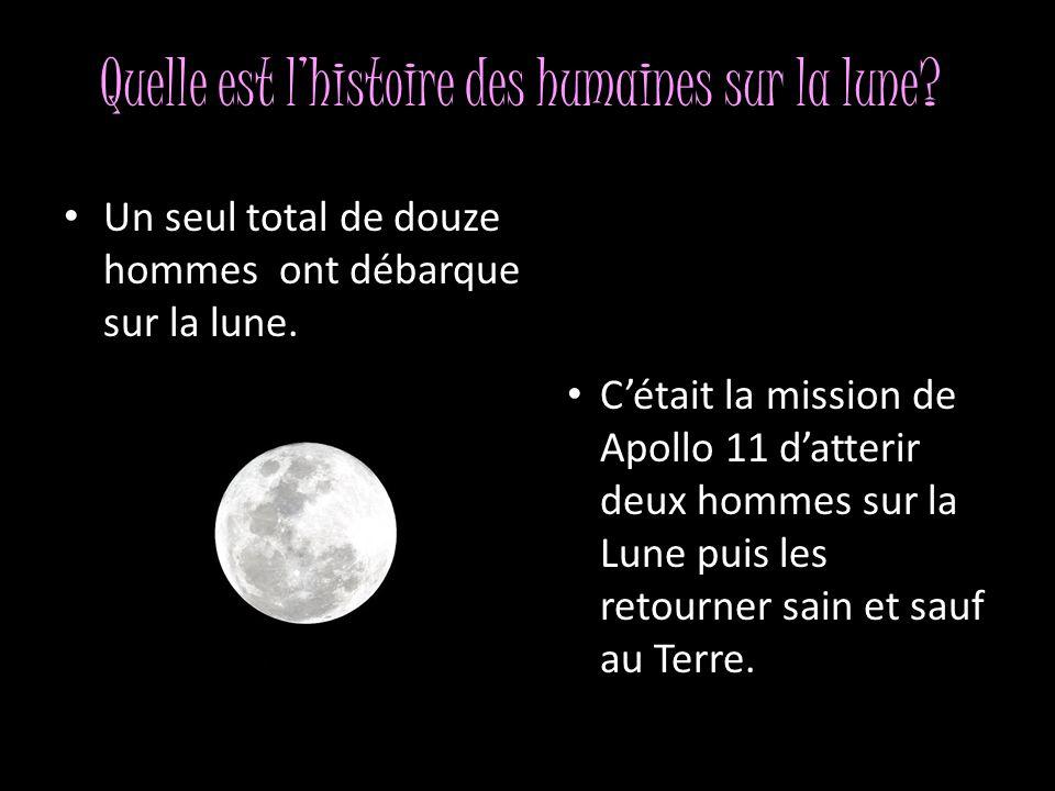Quelle est l'histoire des humaines sur la lune? • Un seul total de douze hommes ont débarque sur la lune. • C'était la mission de Apollo 11 d'atterir