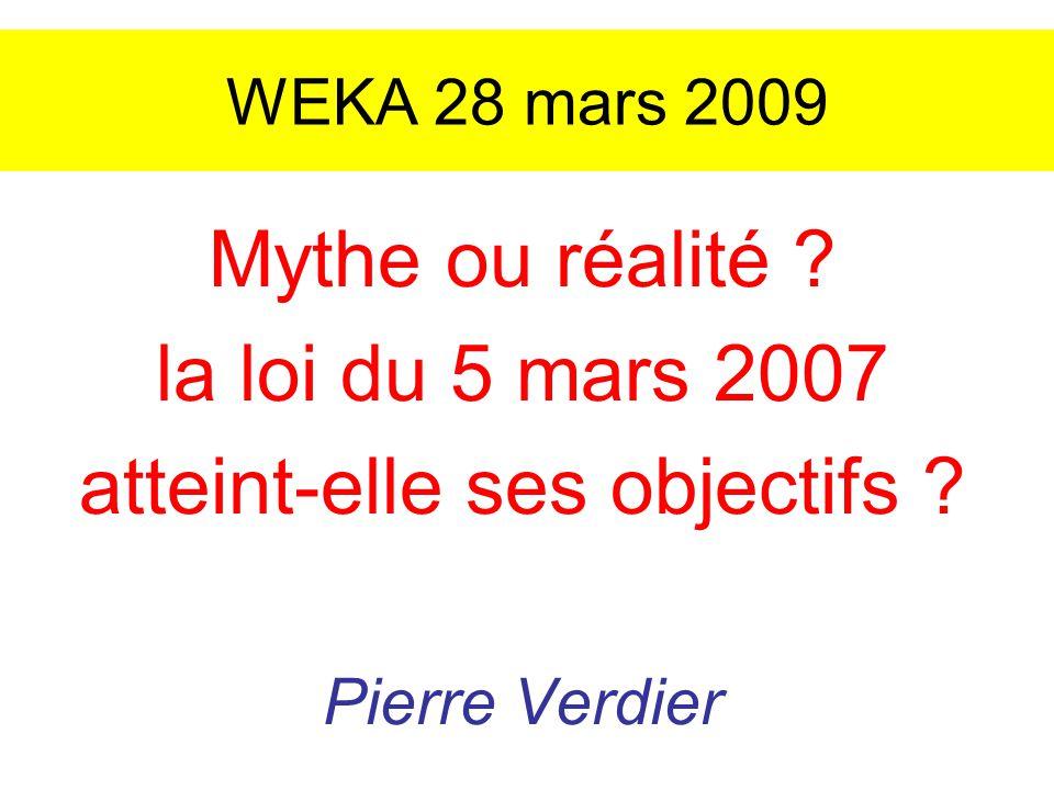 WEKA 28 mars 2009 Mythe ou réalité ? la loi du 5 mars 2007 atteint-elle ses objectifs ? Pierre Verdier