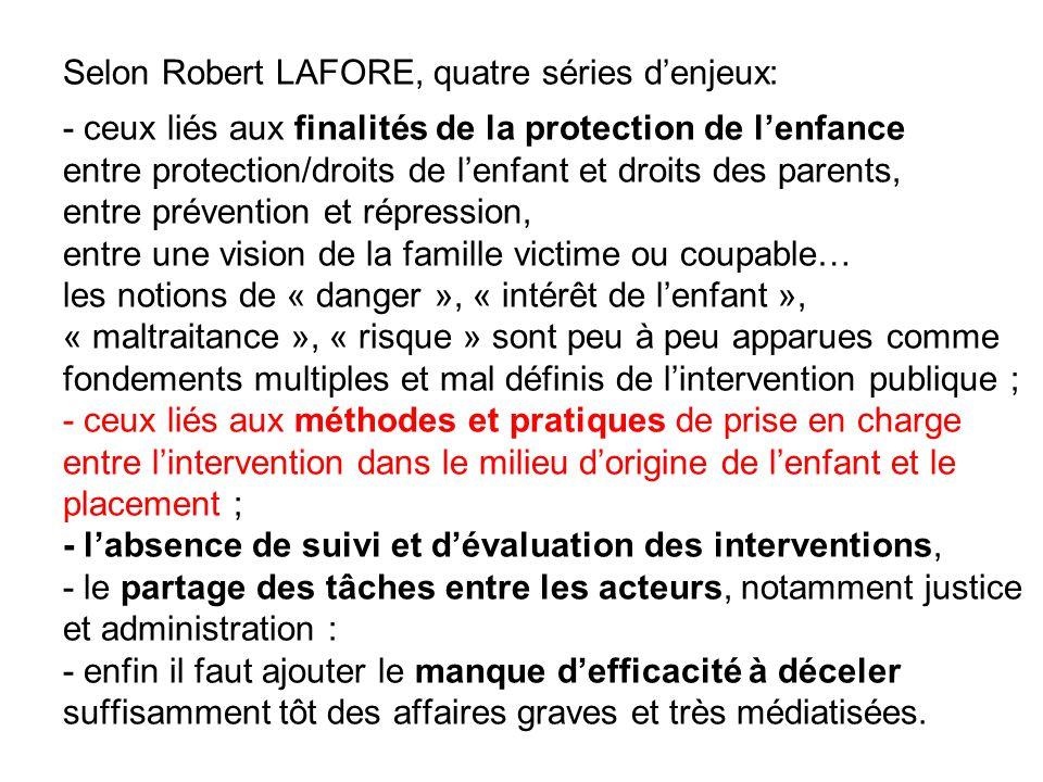 Selon Robert LAFORE, quatre séries d'enjeux: - ceux liés aux finalités de la protection de l'enfance entre protection/droits de l'enfant et droits des