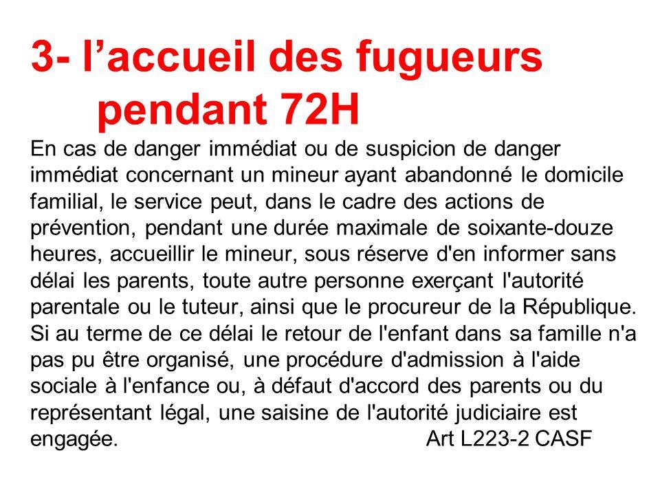 3- l'accueil des fugueurs pendant 72H En cas de danger immédiat ou de suspicion de danger immédiat concernant un mineur ayant abandonné le domicile fa