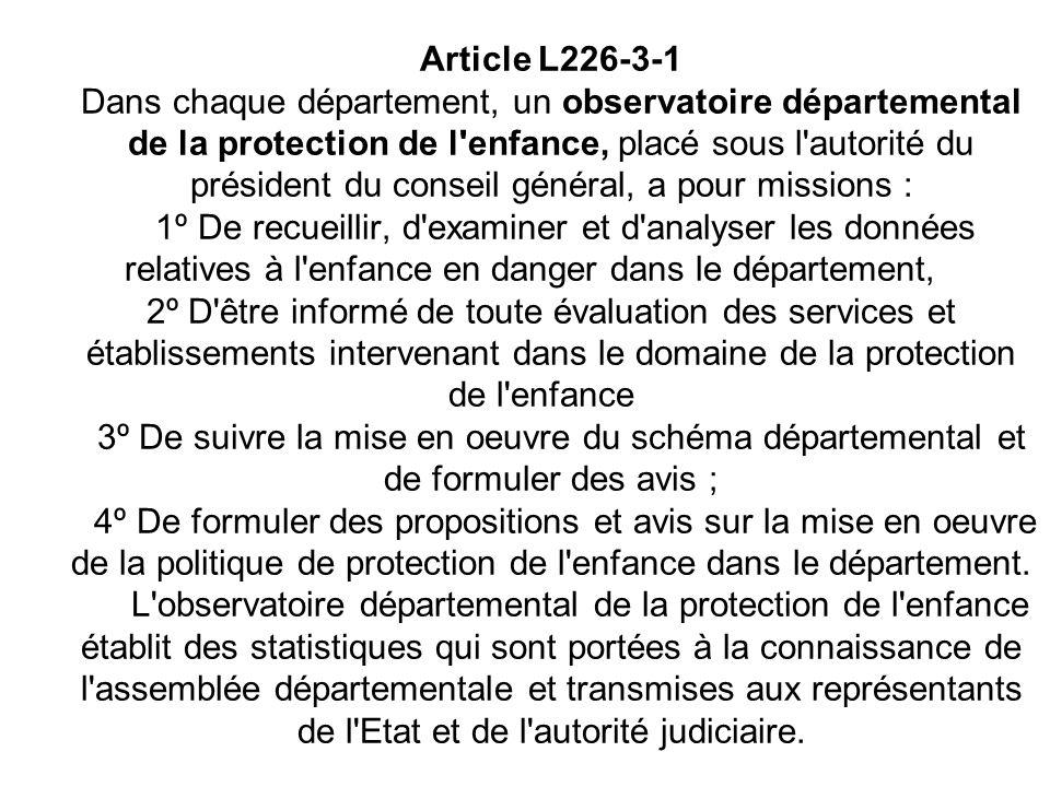 Article L226-3-1 Dans chaque département, un observatoire départemental de la protection de l'enfance, placé sous l'autorité du président du conseil g