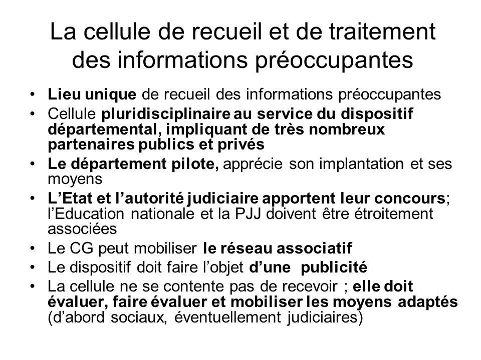 La cellule de recueil et de traitement des informations préoccupantes •Lieu unique de recueil des informations préoccupantes •Cellule pluridisciplinai