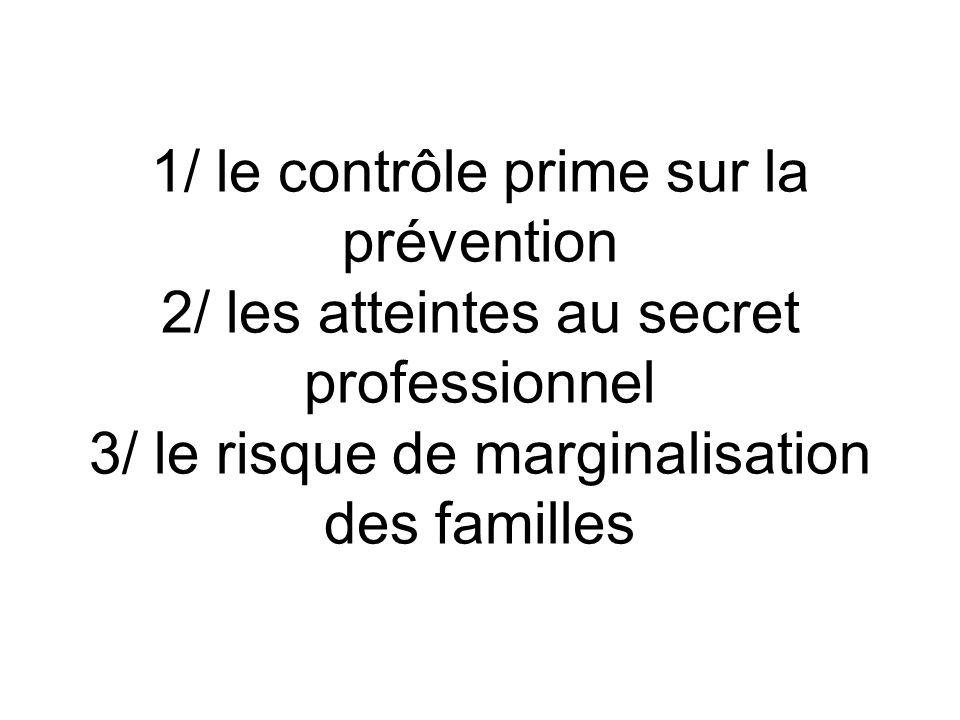 1/ le contrôle prime sur la prévention 2/ les atteintes au secret professionnel 3/ le risque de marginalisation des familles