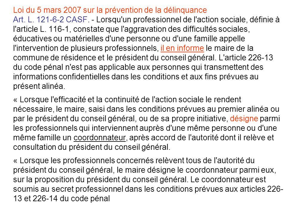 Loi du 5 mars 2007 sur la prévention de la délinquance Art. L. 121-6-2 CASF. - Lorsqu'un professionnel de l'action sociale, définie à l'article L. 116