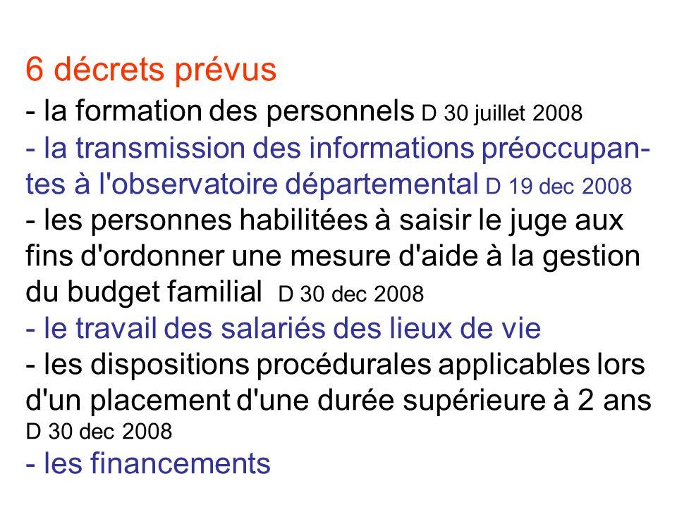 6 décrets prévus - la formation des personnels D 30 juillet 2008 - la transmission des informations préoccupan- tes à l'observatoire départemental D 1