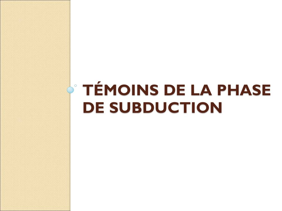 TÉMOINS DE LA PHASE DE SUBDUCTION