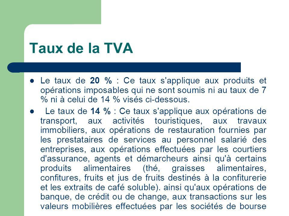 Taux de la TVA  Le taux de 20 % : Ce taux s applique aux produits et opérations imposables qui ne sont soumis ni au taux de 7 % ni à celui de 14 % visés ci-dessous.