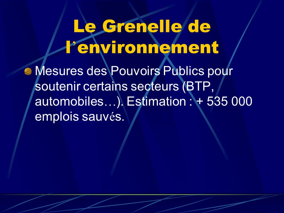Le Grenelle de l ' environnement Mesures des Pouvoirs Publics pour soutenir certains secteurs (BTP, automobiles … ). Estimation : + 535 000 emplois sa
