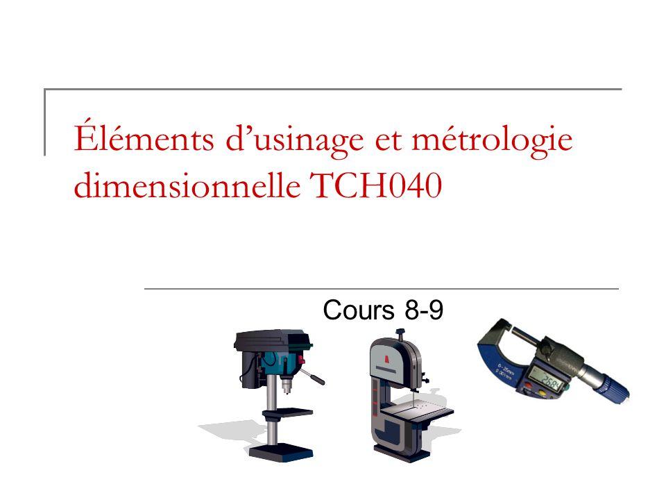 Éléments d'usinage et métrologie dimensionnelle TCH040 Cours 8-9