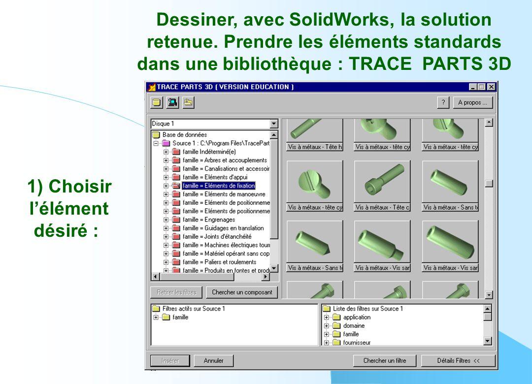 Dessiner, avec SolidWorks, la solution retenue. Prendre les éléments standards dans une bibliothèque : TRACE PARTS 3D 1) Choisir l'élément désiré :