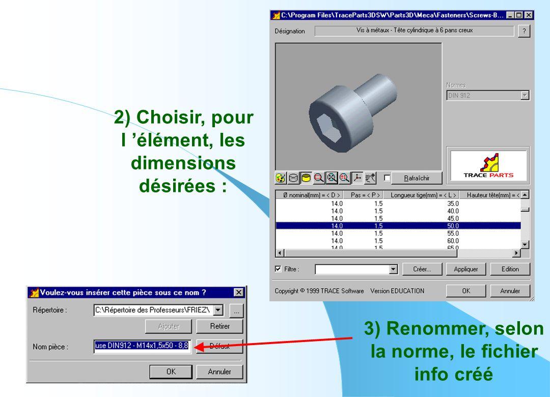 2) Choisir, pour l 'élément, les dimensions désirées : 3) Renommer, selon la norme, le fichier info créé