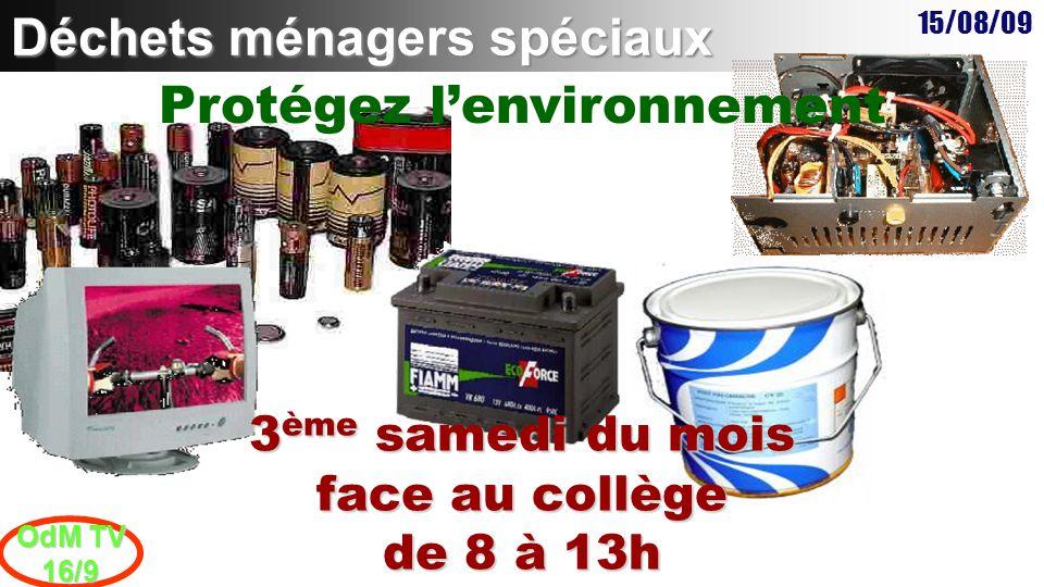 15/08/09 OdM TV 16/9 Déchets ménagers spéciaux 3 ème samedi du mois de 8 à 13 h, face au Collège de la Quintinie