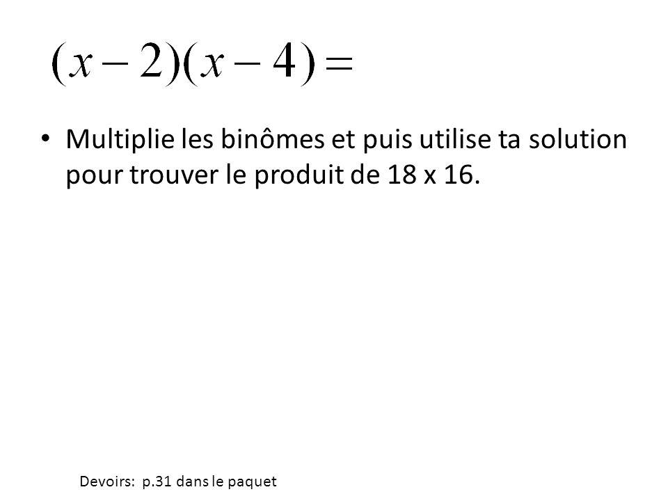 • Multiplie les binômes et puis utilise ta solution pour trouver le produit de 18 x 16. Devoirs: p.31 dans le paquet