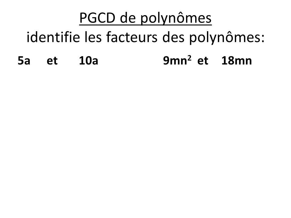 PGCD de polynômes identifie les facteurs des polynômes: 5a et 10a9mn 2 et 18mn