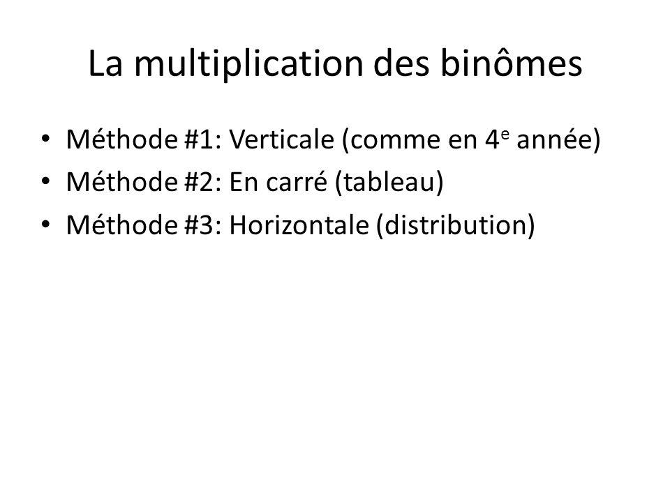 La multiplication des binômes • Méthode #1: Verticale (comme en 4 e année) • Méthode #2: En carré (tableau) • Méthode #3: Horizontale (distribution)