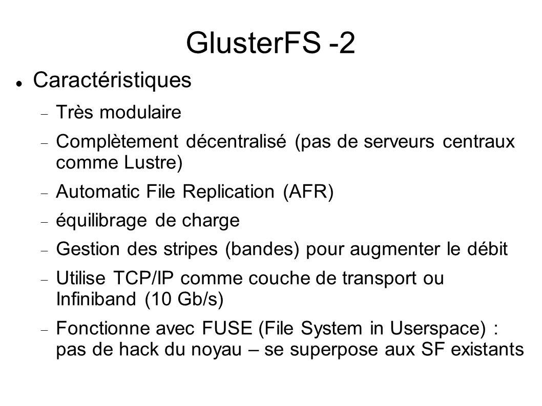 GlusterFS -2  Caractéristiques  Très modulaire  Complètement décentralisé (pas de serveurs centraux comme Lustre)  Automatic File Replication (AF