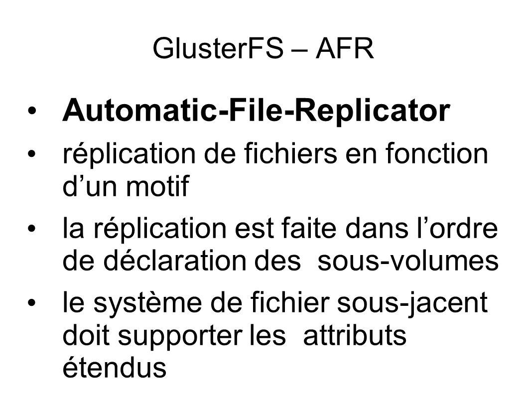 GlusterFS – AFR • Automatic-File-Replicator • réplication de fichiers en fonction d'un motif • la réplication est faite dans l'ordre de déclaration de