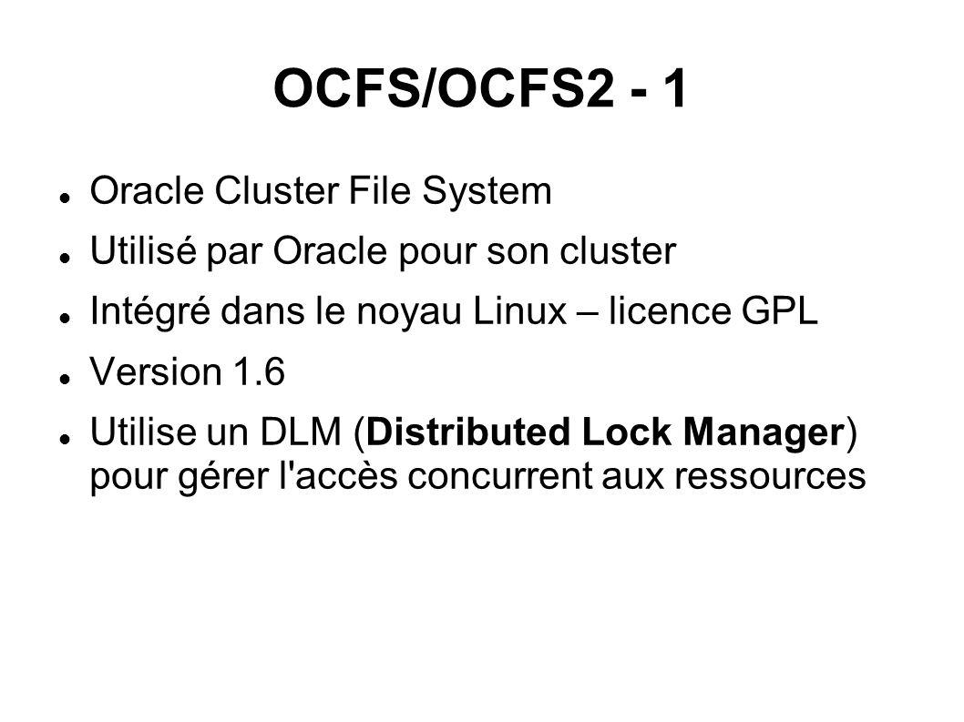 OCFS/OCFS2 - 1  Oracle Cluster File System  Utilisé par Oracle pour son cluster  Intégré dans le noyau Linux – licence GPL  Version 1.6  Utilise