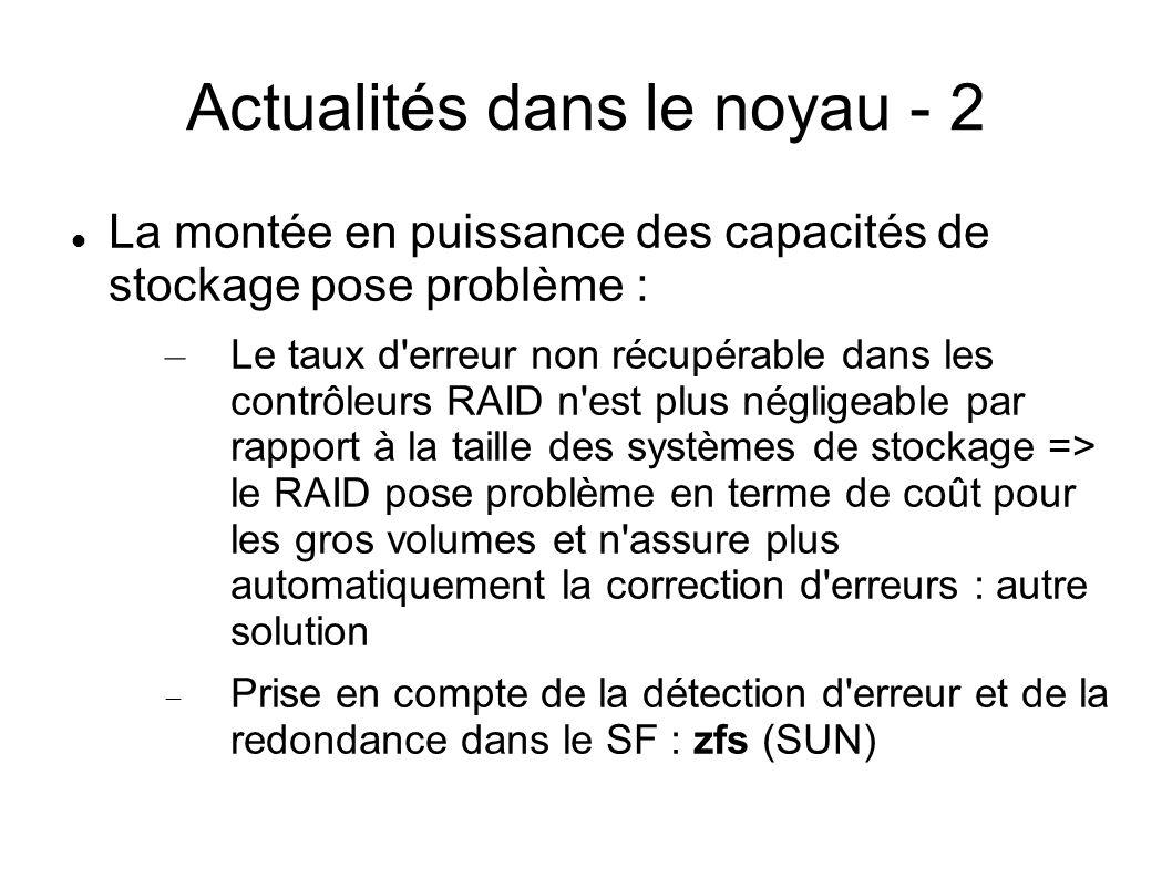 Actualités dans le noyau - 2  La montée en puissance des capacités de stockage pose problème : – Le taux d'erreur non récupérable dans les contrôleur