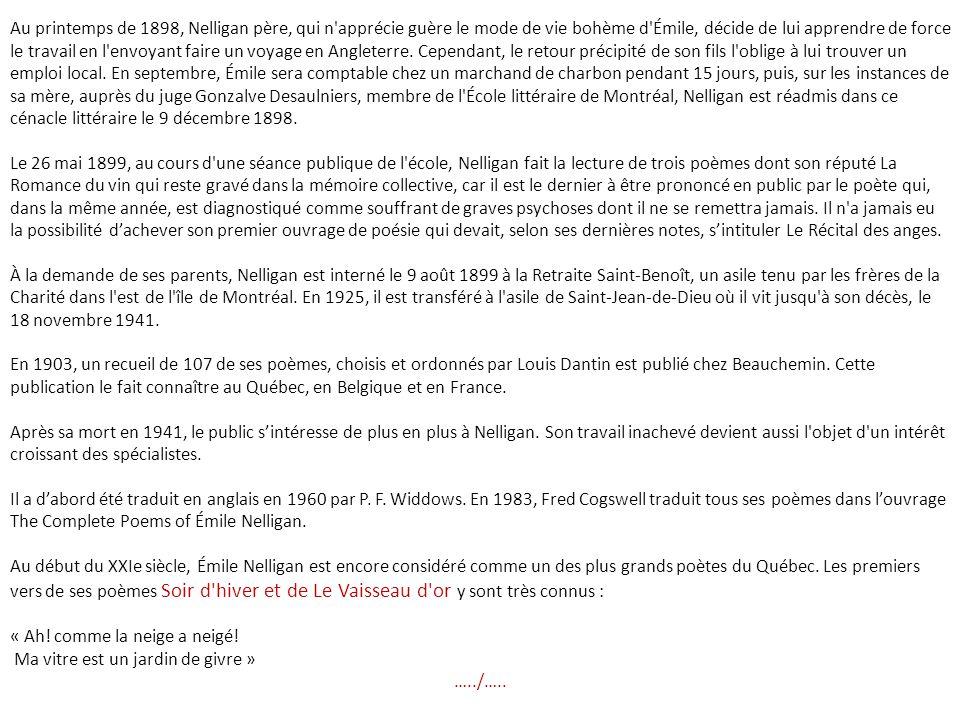Émile Nelligan (24 décembre 1879 à Montréal - 18 novembre 1941 à Montréal) est un poète québécois (canadien). Disciple du symbolisme, il a été profond