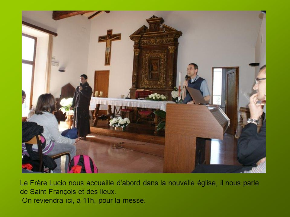 Nous avons rendez-vous avec le Frère Lucio, il parle italien, c'est le Père Luigi qui fera le traducteur.. Nous arrivons à San Damiano.