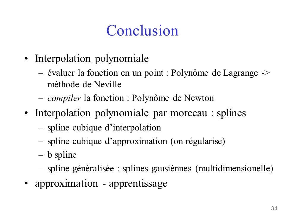 34 Conclusion •Interpolation polynomiale –évaluer la fonction en un point : Polynôme de Lagrange -> méthode de Neville –compiler la fonction : Polynôm