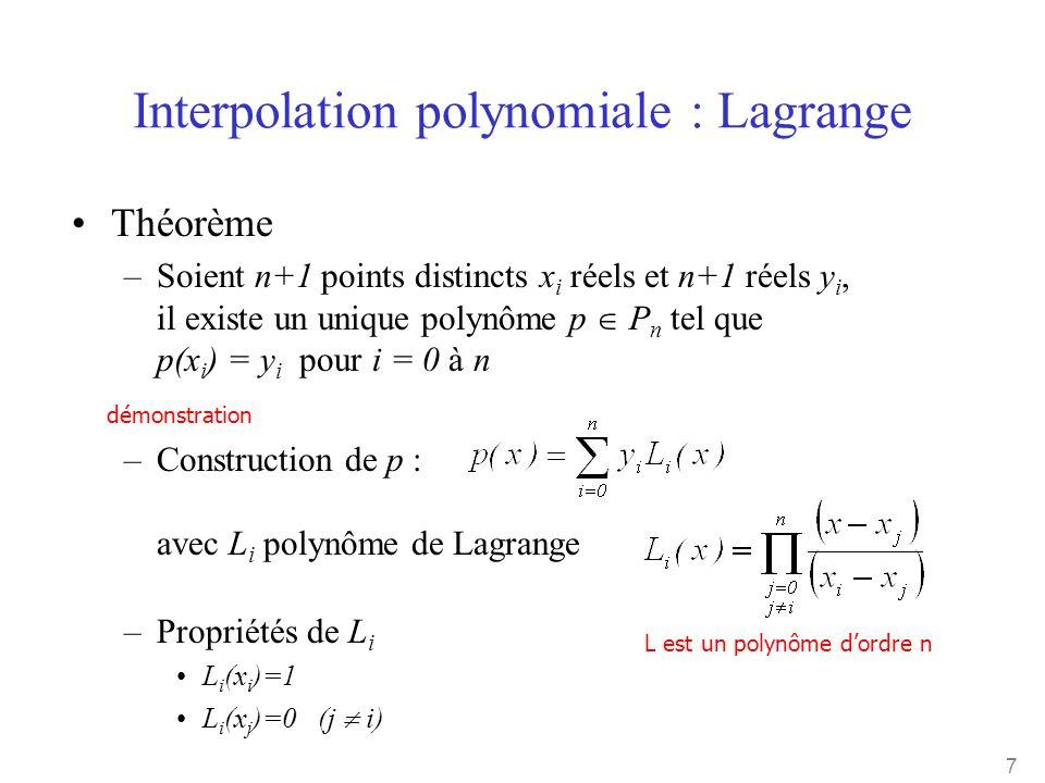 7 Interpolation polynomiale : Lagrange •Théorème –Soient n+1 points distincts x i réels et n+1 réels y i, il existe un unique polynôme p  P n tel que