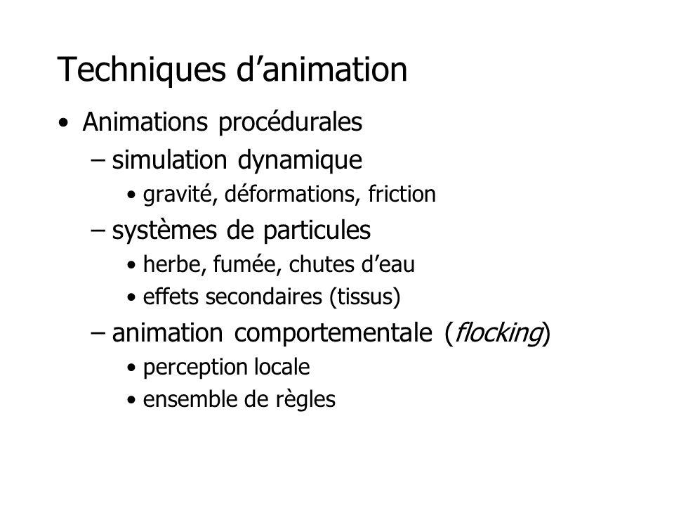 Techniques d'animation •Animations procédurales –simulation dynamique •gravité, déformations, friction –systèmes de particules •herbe, fumée, chutes d'eau •effets secondaires (tissus) –animation comportementale (flocking) •perception locale •ensemble de règles