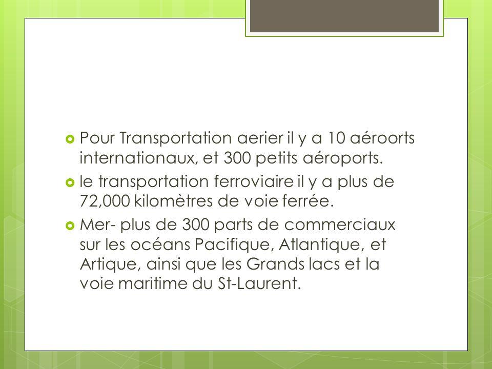  Pour Transportation aerier il y a 10 aéroorts internationaux, et 300 petits aéroports.  le transportation ferroviaire il y a plus de 72,000 kilomèt