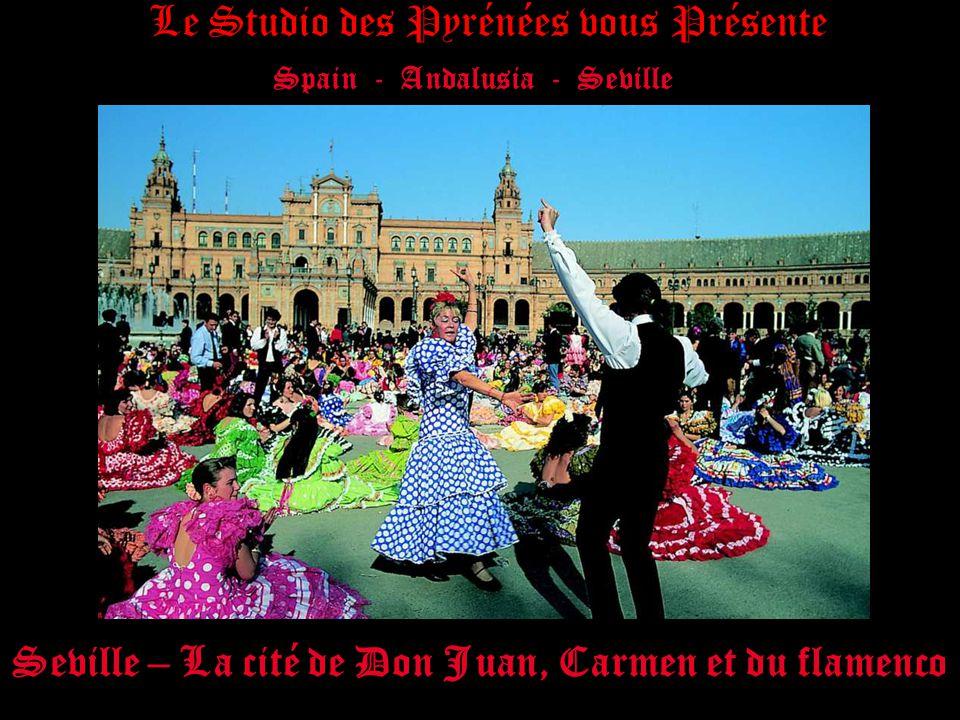 Spain - Andalusia - Seville Seville – La cité de Don Juan, Carmen et du flamenco Le Studio des Pyrénées vous Présente