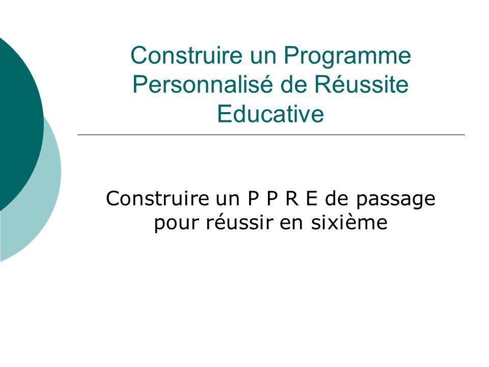 Construire un Programme Personnalisé de Réussite Educative Construire un P P R E de passage pour réussir en sixième