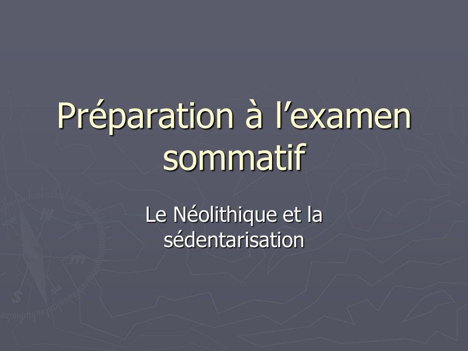 Préparation à l'examen sommatif Le Néolithique et la sédentarisation
