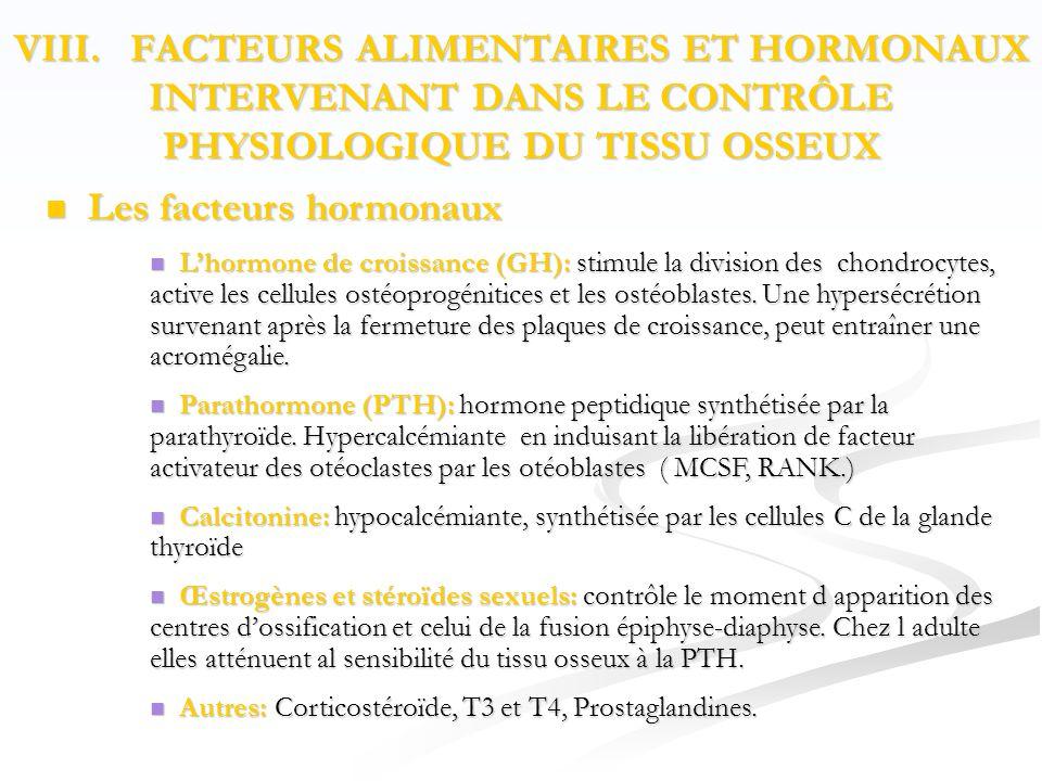  Les facteurs hormonaux  L'hormone de croissance (GH): stimule la division des chondrocytes, active les cellules ostéoprogénitices et les ostéoblastes.