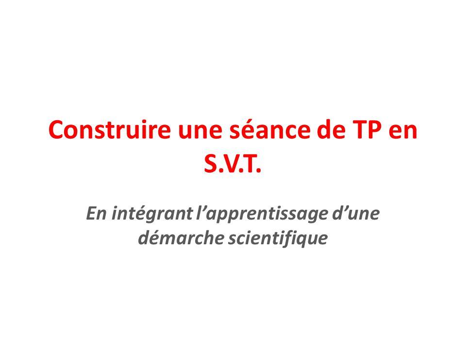 Construire une séance de TP en S.V.T. En intégrant l'apprentissage d'une démarche scientifique